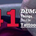 41 Dumb Things Said in Tattoo Studios3