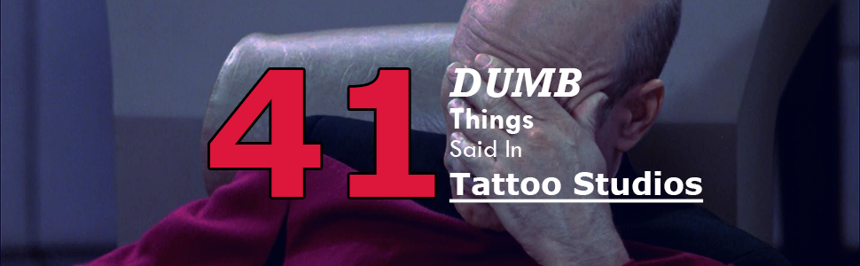 41 Dumb Things Said in Tattoo Studios3